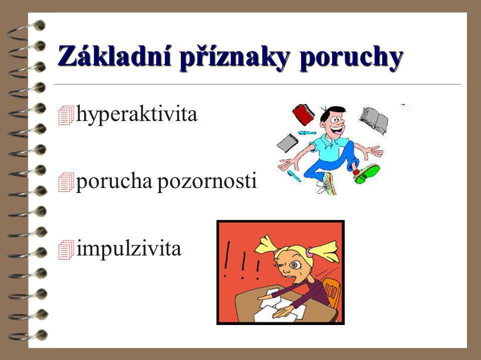 Základní příznaky poruchy 4 hyperaktivita 4 porucha pozornosti 4 impulzivita