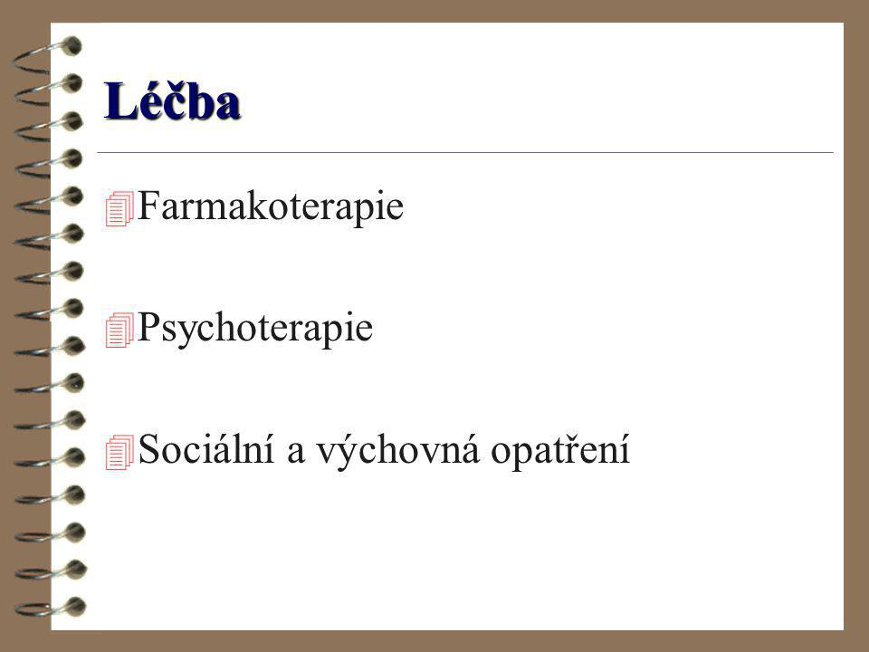 Léčba 4 Farmakoterapie 4 Psychoterapie 4 Sociální a výchovná opatření