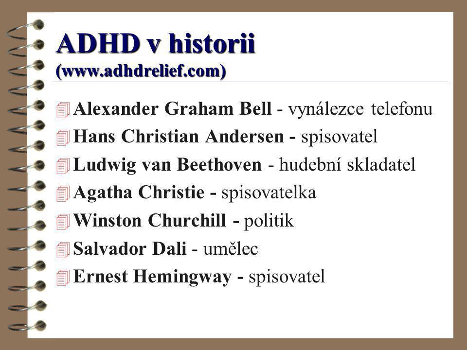 ADHD v historii (www.adhdrelief.com) 4 Alexander Graham Bell - vynálezce telefonu 4 Hans Christian Andersen - spisovatel 4 Ludwig van Beethoven - hude