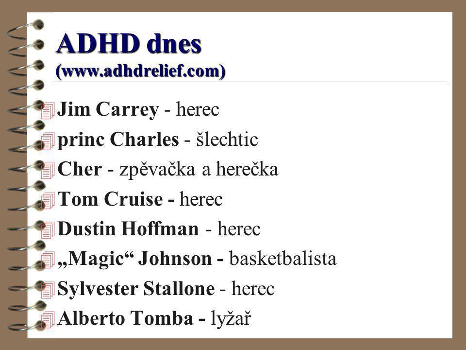 ADHD dnes (www.adhdrelief.com) 4 Jim Carrey - herec 4 princ Charles - šlechtic 4 Cher - zpěvačka a herečka 4 Tom Cruise - herec 4 Dustin Hoffman - her