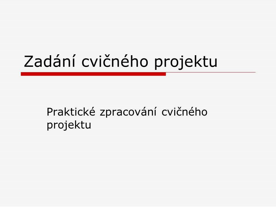 Zadání cvičného projektu Praktické zpracování cvičného projektu
