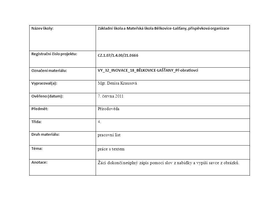 Název školy:Základní škola a Mateřská škola Bělkovice-Lašťany, příspěvková organizace Registrační číslo projektu: CZ.1.07/1.4.00/21.0666 Označení materiálu: VY_32_INOVACE_18_BĚLKOVICE-LAŠŤANY_Př-obratlovci Vypracoval(a): Mgr.