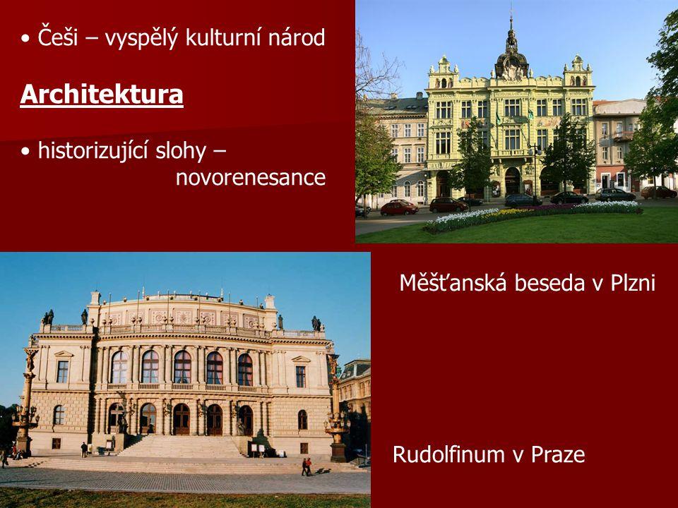 Češi – vyspělý kulturní národ Architektura historizující slohy – novorenesance Měšťanská beseda v Plzni Rudolfinum v Praze