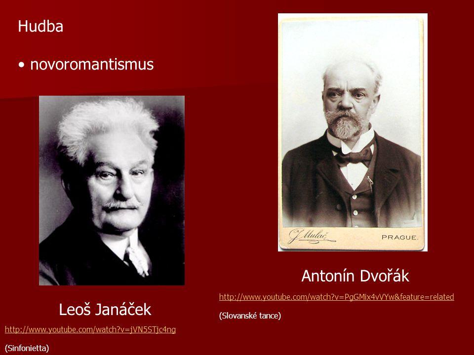 Hudba novoromantismus Antonín Dvořák Leoš Janáček http://www.youtube.com/watch?v=PgGMix4vVYw&feature=related (Slovanské tance) http://www.youtube.com/
