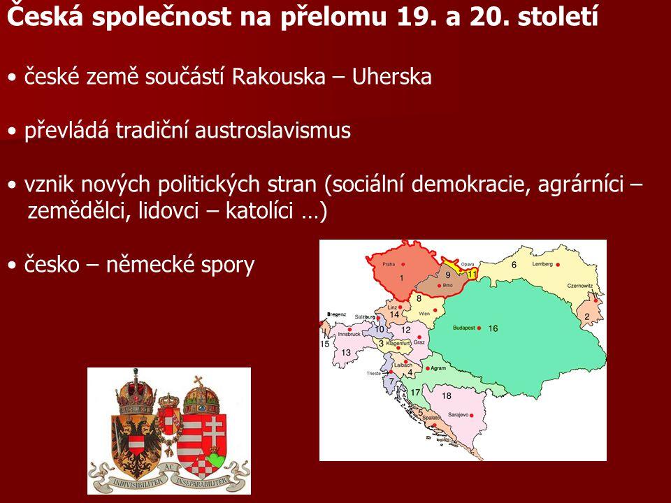 Česká společnost na přelomu 19. a 20. století české země součástí Rakouska – Uherska převládá tradiční austroslavismus vznik nových politických stran