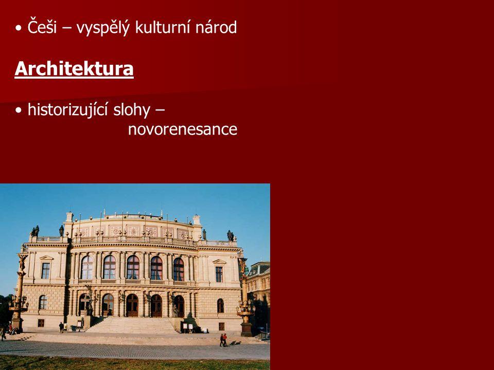 Češi – vyspělý kulturní národ Architektura historizující slohy – novorenesance