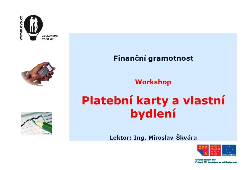 Finanční gramotnost Workshop Platební karty a vlastní bydlení Lektor: Ing. Miroslav Škvára www.skvara.cz