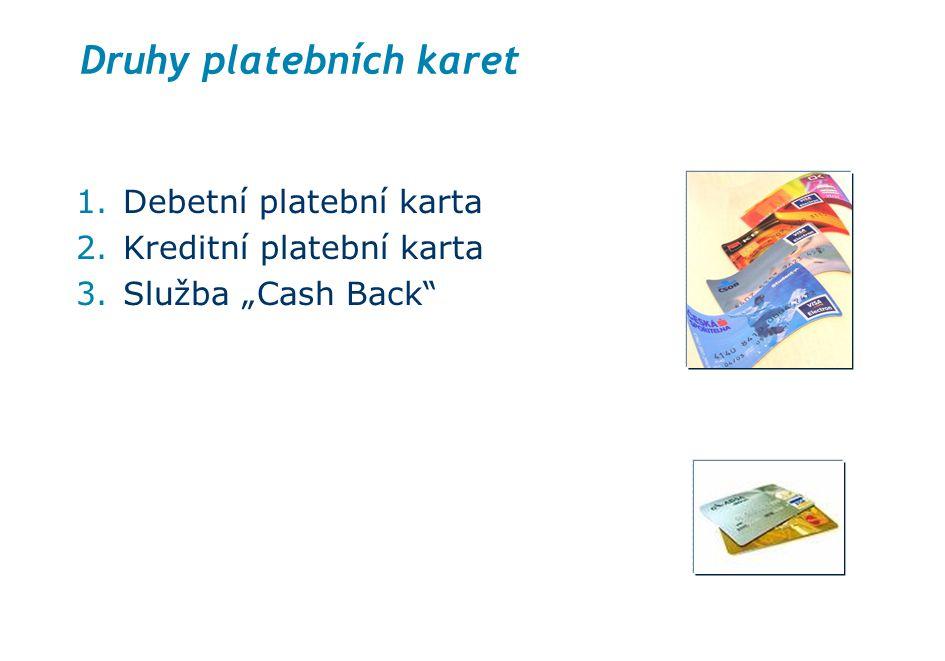 """Druhy platebních karet 1. Debetní platební karta 2. Kreditní platební karta 3. Služba """"Cash Back"""" 5"""
