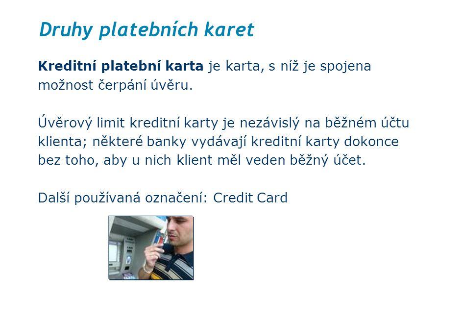 Druhy platebních karet Kreditní platební karta je karta, s níž je spojena možnost čerpání úvěru. Úvěrový limit kreditní karty je nezávislý na běžném ú