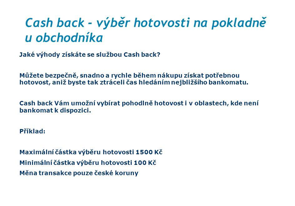 Cash back - výběr hotovosti na pokladně u obchodníka Jaké výhody získáte se službou Cash back? Můžete bezpečně, snadno a rychle během nákupu získat po