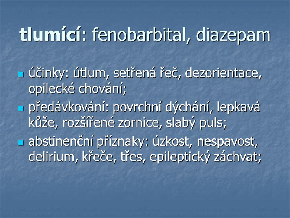 tlumící: fenobarbital, diazepam účinky: útlum, setřená řeč, dezorientace, opilecké chování; účinky: útlum, setřená řeč, dezorientace, opilecké chování; předávkování: povrchní dýchání, lepkavá kůže, rozšířené zornice, slabý puls; předávkování: povrchní dýchání, lepkavá kůže, rozšířené zornice, slabý puls; abstinenční příznaky: úzkost, nespavost, delirium, křeče, třes, epileptický záchvat; abstinenční příznaky: úzkost, nespavost, delirium, křeče, třes, epileptický záchvat;