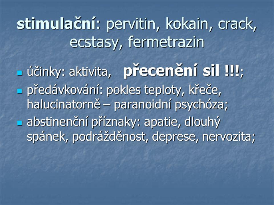 stimulační: pervitin, kokain, crack, ecstasy, fermetrazin účinky: aktivita, přecenění sil !!.