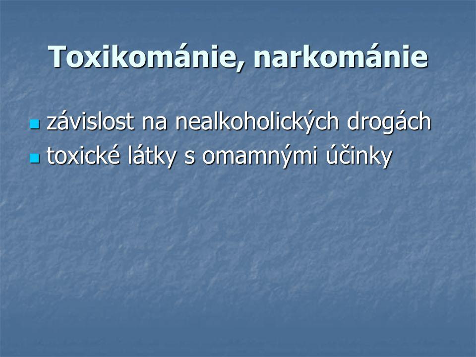 Toxikománie, narkománie závislost na nealkoholických drogách závislost na nealkoholických drogách toxické látky s omamnými účinky toxické látky s omamnými účinky