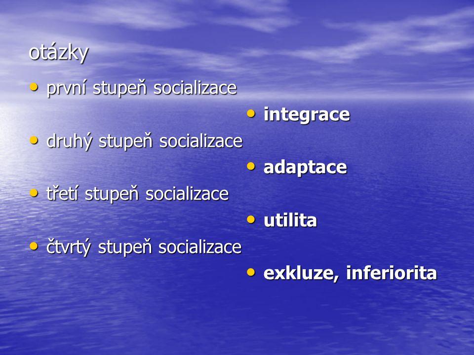 otázky první stupeň socializace první stupeň socializace druhý stupeň socializace druhý stupeň socializace třetí stupeň socializace třetí stupeň socia