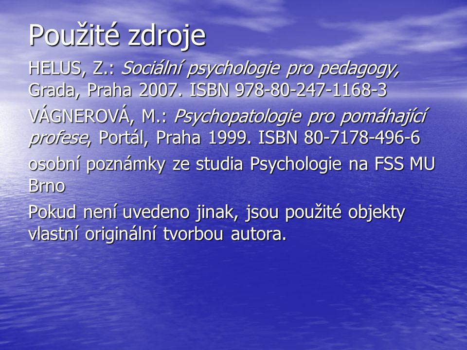 Použité zdroje HELUS, Z.: Sociální psychologie pro pedagogy, Grada, Praha 2007. ISBN 978-80-247-1168-3 VÁGNEROVÁ, M.: Psychopatologie pro pomáhající p