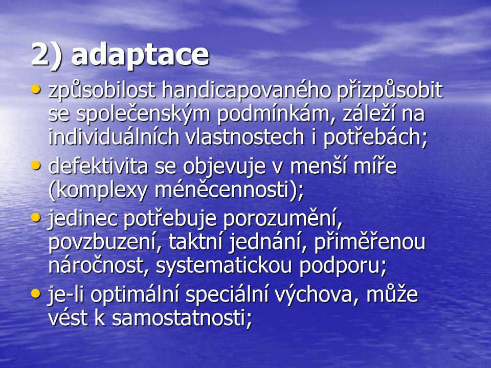 2) adaptace způsobilost handicapovaného přizpůsobit se společenským podmínkám, záleží na individuálních vlastnostech i potřebách; způsobilost handicap