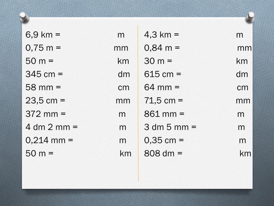 Převeď na dané jednotky: řešení 12 m = 12 000 mm 34,1 dm = 341 cm 3,6 km = 3600 m 23 dm = 2,3 m 68 m = 0,068 km 490 m = 0,490 km 7,4 mm = 0,74 cm 4 mm = 0,004 m
