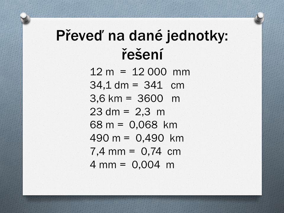 6,9 km = 6900 m 0,75 m = 750 mm 50 m = 0,050 km 345 cm = 34,5 dm 58 mm = 5,8 cm 23,5 cm = 235 mm 372 mm = 0,372 m 4 dm 2 mm = 0,402 m 0,214 mm = 0,000 214 m 50 dm = 0,0050 km 4,3 km = 4300 m 0,84 m = 840 mm 30 m = 0,030 km 615 cm = 61,5 dm 64 mm = 6,4 cm 71,5 cm =715 mm 861 mm = 0,861 m 3 dm 5 mm = 0,305 m 0,35 cm = 0,0035 m 80835 dm = 8,0835 km
