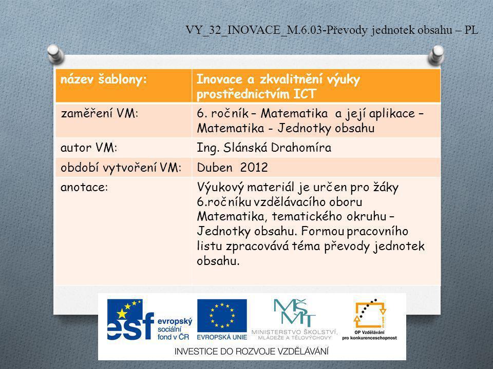 název šablony:Inovace a zkvalitnění výuky prostřednictvím ICT zaměření VM:6. ročník – Matematika a její aplikace – Matematika - Jednotky obsahu autor