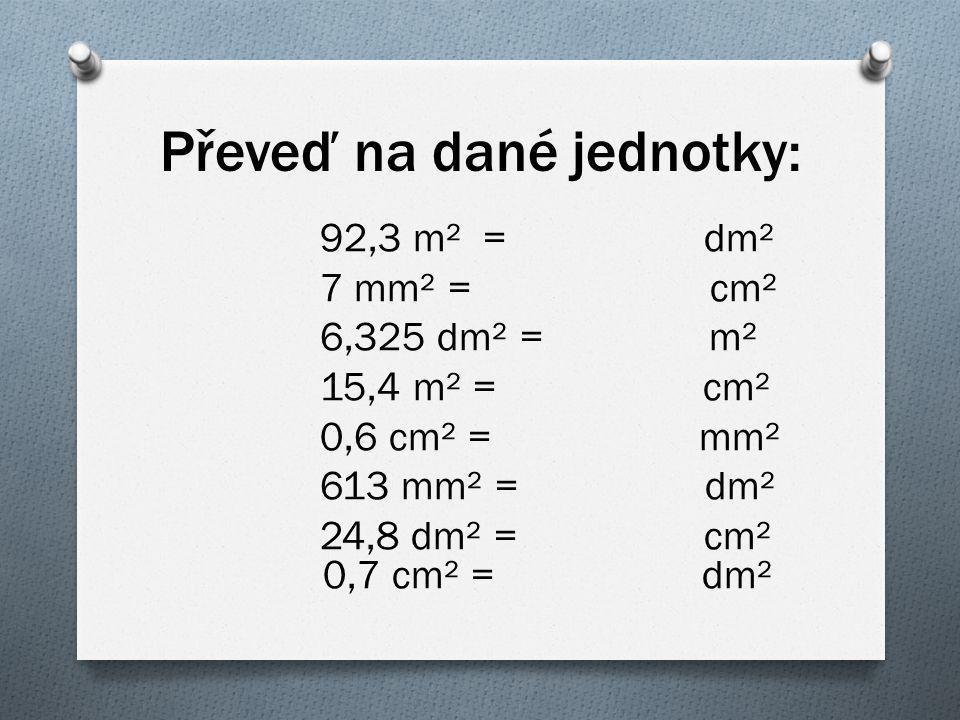 6 m² 24 dm² = dm² 4 m² 7 dm² = m² 3 cm² = dm² 8,6 mm² = cm² 3 km² = m² 16 m² 4 dm² = dm² 9 dm² = mm² 200 cm² = dm² 52 m² 3 dm² = cm² 6 dm² 87 cm² = mm² 6 m² = cm² 78 cm² = mm² 9 dm² = mm² 12 m² 3 dm² = dm² 608 cm² = mm² 9 dm² 34 cm² = mm² 150 000 m² = km² 48 m² 2 dm²= cm² 56 cm² = m² 6 km² = m²