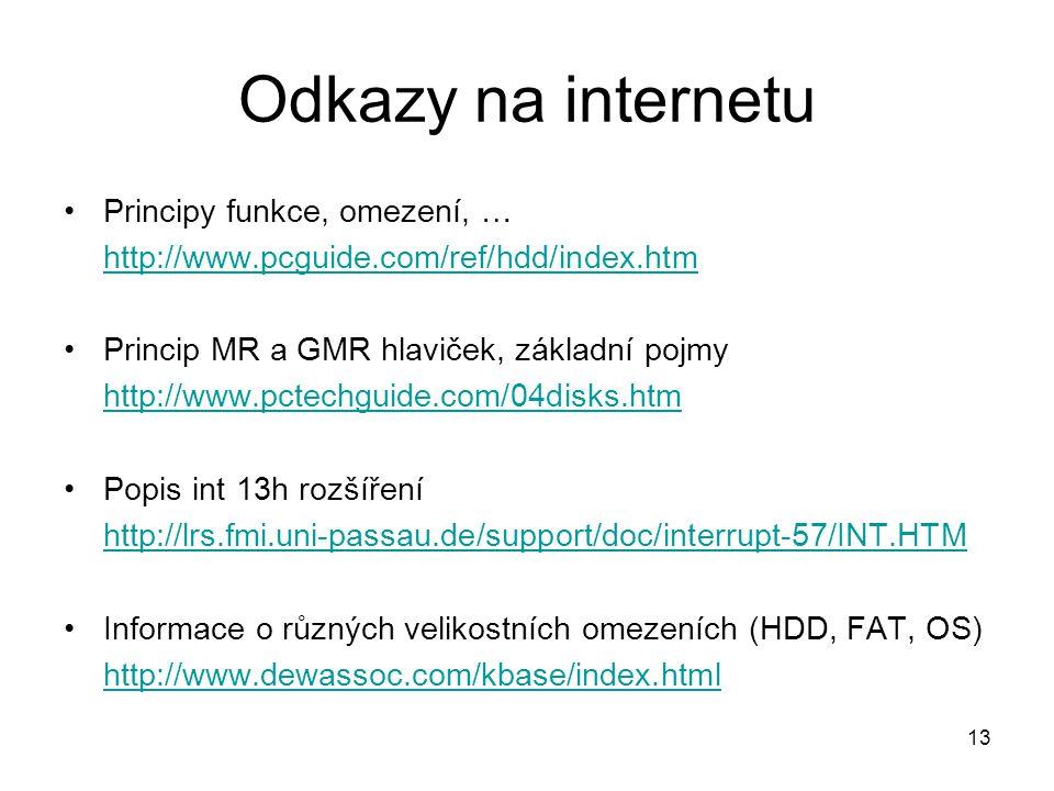 13 Odkazy na internetu Principy funkce, omezení, … http://www.pcguide.com/ref/hdd/index.htm Princip MR a GMR hlaviček, základní pojmy http://www.pctechguide.com/04disks.htm Popis int 13h rozšíření http://lrs.fmi.uni-passau.de/support/doc/interrupt-57/INT.HTM Informace o různých velikostních omezeních (HDD, FAT, OS) http://www.dewassoc.com/kbase/index.html