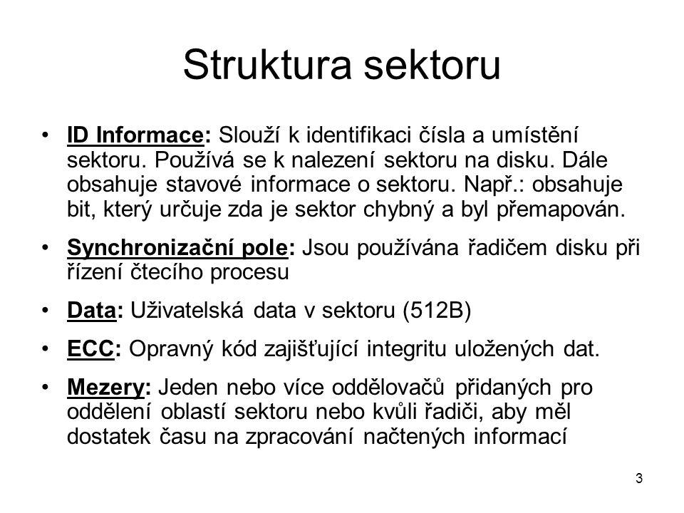 3 Struktura sektoru ID Informace: Slouží k identifikaci čísla a umístění sektoru. Používá se k nalezení sektoru na disku. Dále obsahuje stavové inform