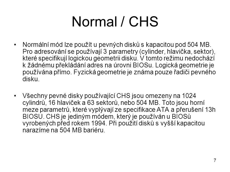 7 Normal / CHS Normální mód lze použít u pevných disků s kapacitou pod 504 MB. Pro adresování se používají 3 parametry (cylinder, hlavička, sektor), k