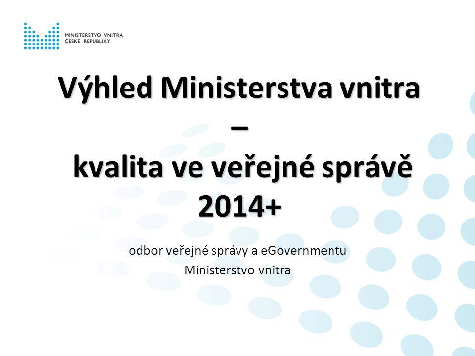 Výhled Ministerstva vnitra – kvalita ve veřejné správě 2014+ odbor veřejné správy a eGovernmentu Ministerstvo vnitra