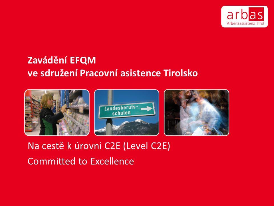 Zavádění EFQM ve sdružení Pracovní asistence Tirolsko Na cestě k úrovni C2E (Level C2E) Committed to Excellence