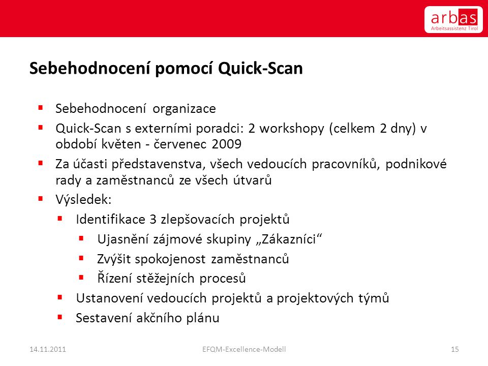 Sebehodnocení pomocí Quick-Scan  Sebehodnocení organizace  Quick-Scan s externími poradci: 2 workshopy (celkem 2 dny) v období květen - červenec 200
