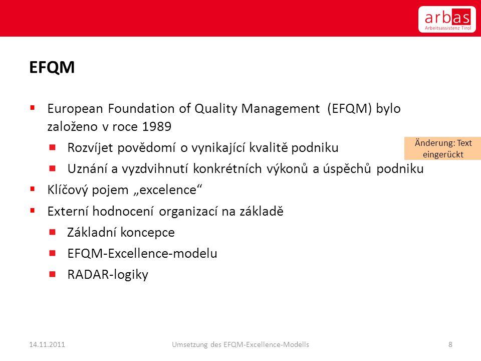 EFQM  European Foundation of Quality Management (EFQM) bylo založeno v roce 1989 Rozvíjet povědomí o vynikající kvalitě podniku Uznání a vyzdvihnutí