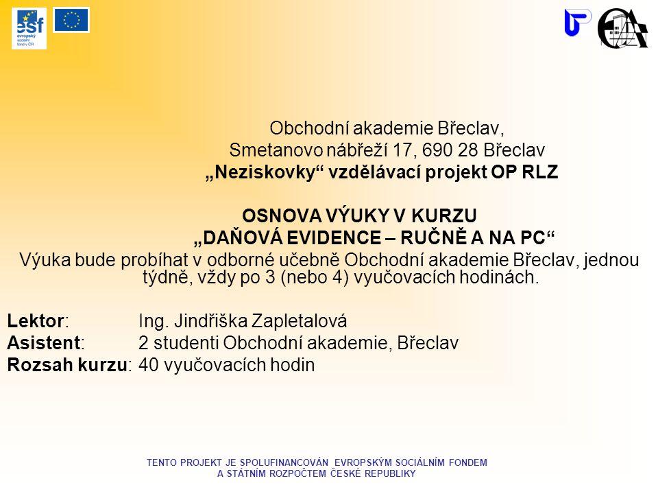 """Obchodní akademie Břeclav, Smetanovo nábřeží 17, 690 28 Břeclav """"Neziskovky"""" vzdělávací projekt OP RLZ OSNOVA VÝUKY V KURZU """"DAŇOVÁ EVIDENCE – RUČNĚ A"""