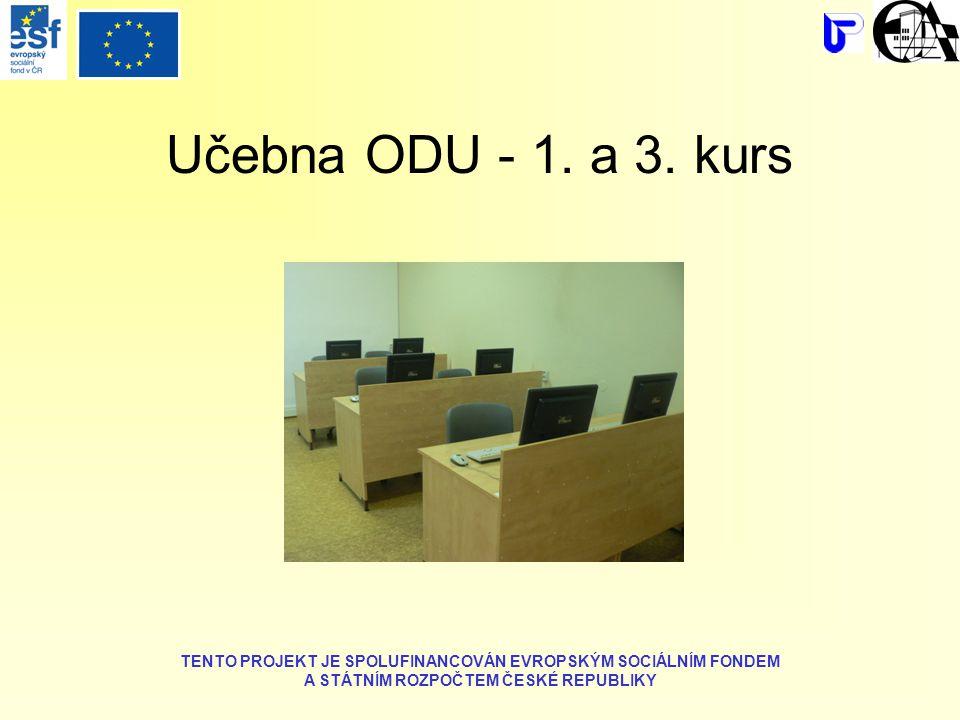 Učebna ODU - 1. a 3. kurs TENTO PROJEKT JE SPOLUFINANCOVÁN EVROPSKÝM SOCIÁLNÍM FONDEM A STÁTNÍM ROZPOČTEM ČESKÉ REPUBLIKY