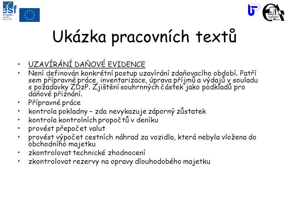 Ukázka pracovních textů UZAVÍRÁNÍ DAŇOVÉ EVIDENCE Není definován konkrétní postup uzavírání zdaňovacího období. Patří sem přípravné práce, inventariza