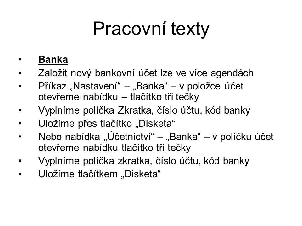 """Pracovní texty Banka Založit nový bankovní účet lze ve více agendách Příkaz """"Nastavení"""" – """"Banka"""" – v položce účet otevřeme nabídku – tlačítko tři teč"""