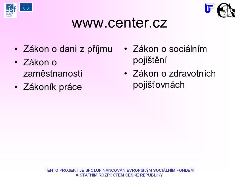 www.center.cz Zákon o dani z příjmu Zákon o zaměstnanosti Zákoník práce Zákon o sociálním pojištění Zákon o zdravotních pojišťovnách