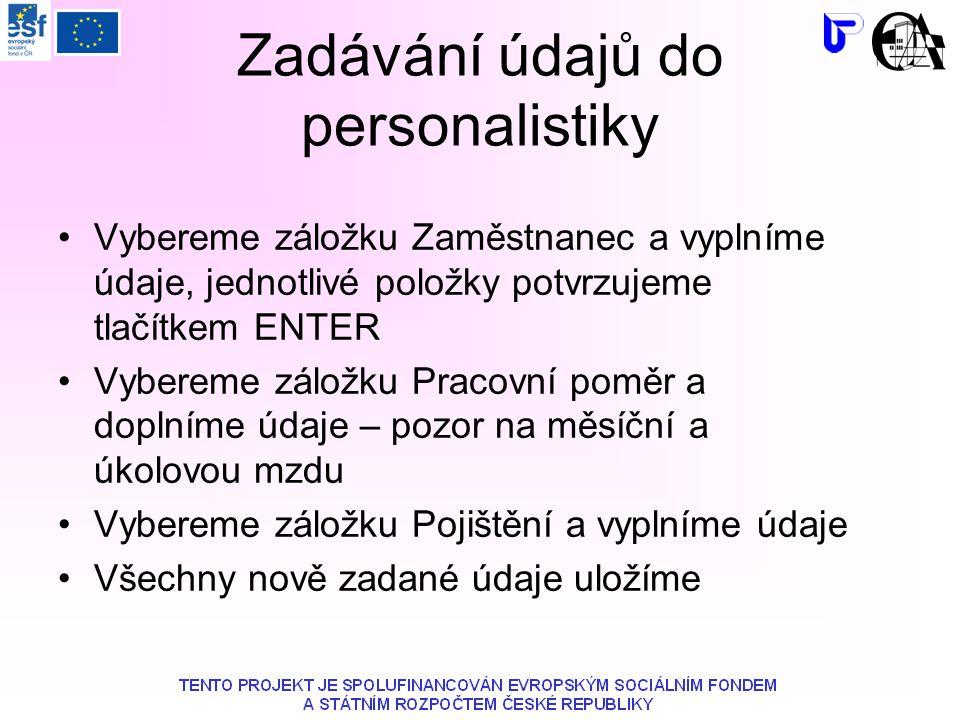 Zadávání údajů do personalistiky Vybereme záložku Zaměstnanec a vyplníme údaje, jednotlivé položky potvrzujeme tlačítkem ENTER Vybereme záložku Pracov