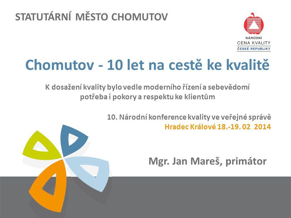 STATUTÁRNÍ MĚSTO CHOMUTOV Chomutov - 10 let na cestě ke kvalitě K dosažení kvality bylo vedle moderního řízení a sebevědomí potřeba i pokory a respekt