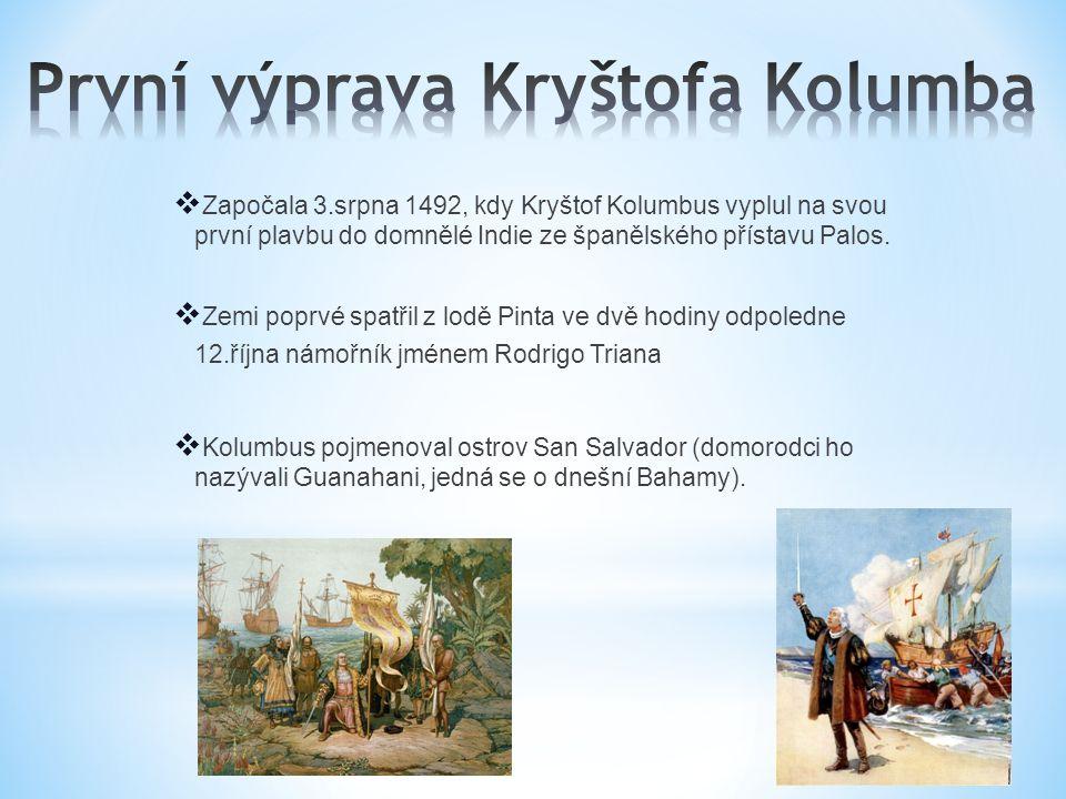  Započala 3.srpna 1492, kdy Kryštof Kolumbus vyplul na svou první plavbu do domnělé Indie ze španělského přístavu Palos.