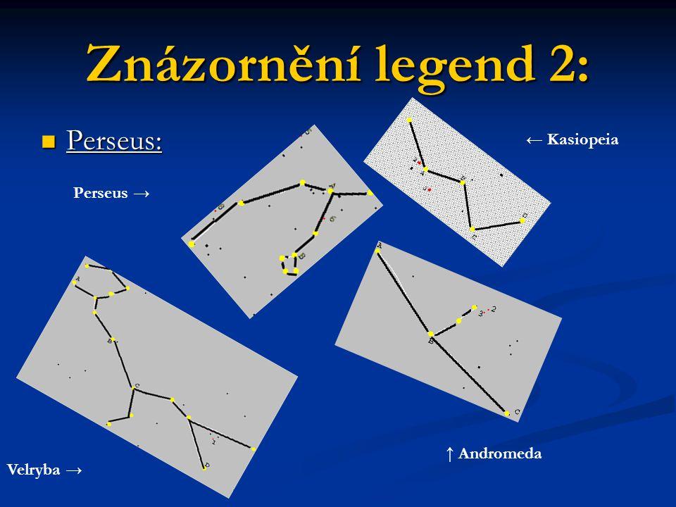 Znázornění legend 2: Perseus: Perseus: Velryba → Perseus → ← Kasiopeia ↑ Andromeda