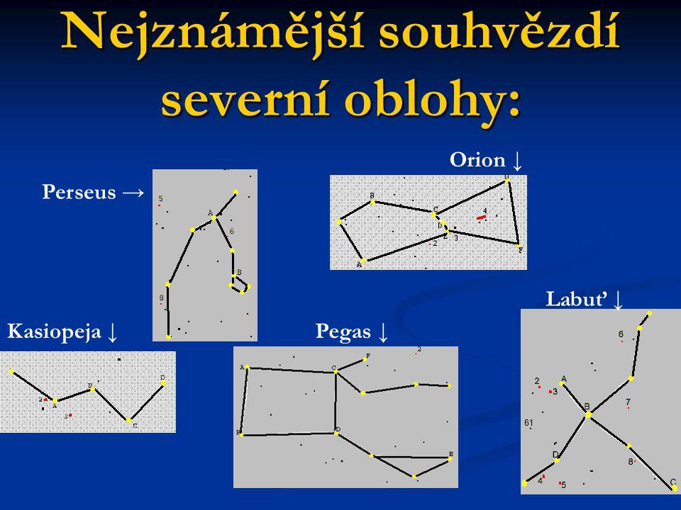Nejznámější souhvězdí severní oblohy: Kasiopeja ↓ Orion ↓ Pegas ↓ Perseus → Labuť ↓