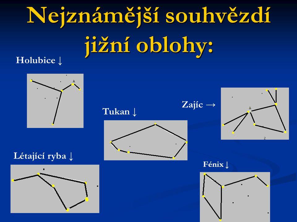 Nejznámější souhvězdí jižní oblohy: Létající ryba ↓ Zajíc → Fénix ↓ Holubice ↓ Tukan ↓