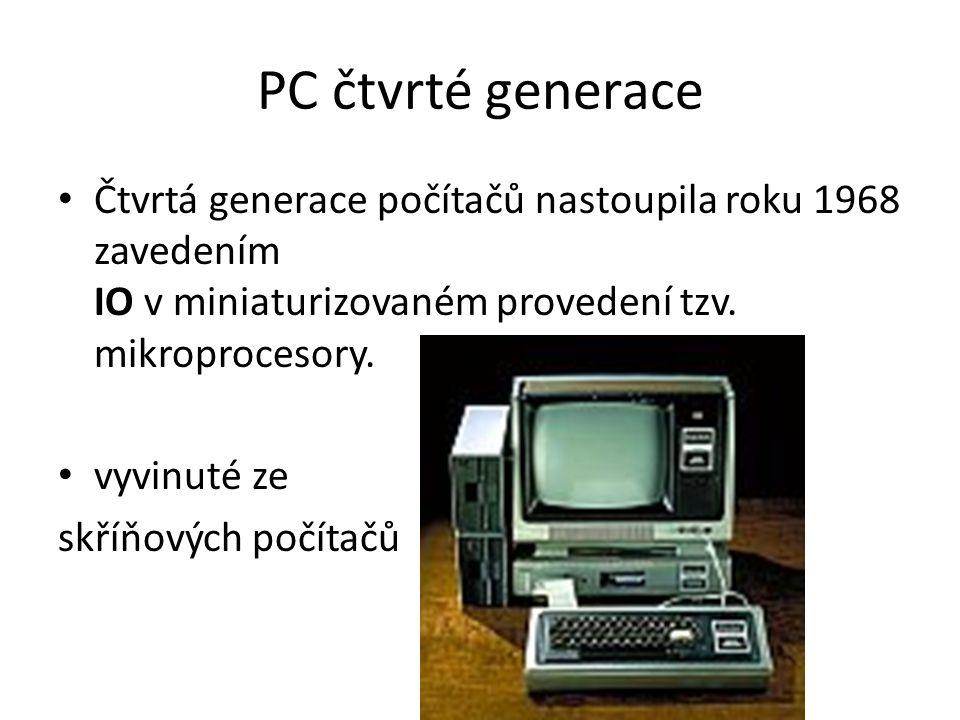 PC čtvrté generace Čtvrtá generace počítačů nastoupila roku 1968 zavedením IO v miniaturizovaném provedení tzv.