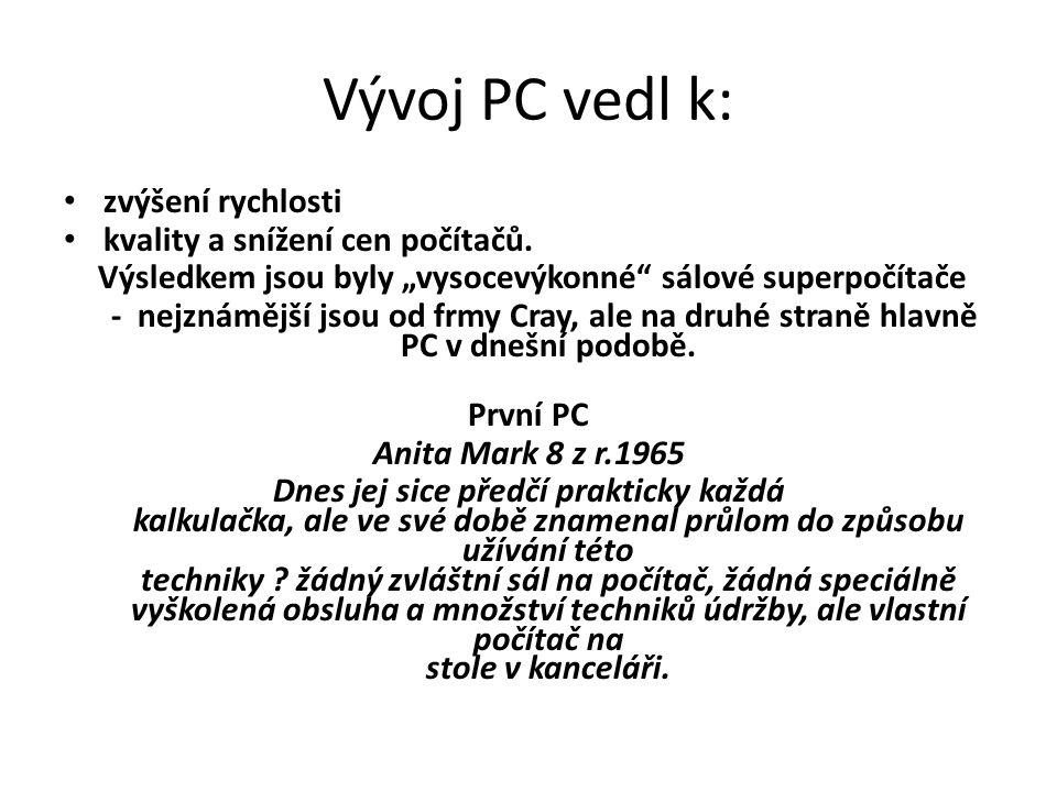 Vývoj PC vedl k: zvýšení rychlosti kvality a snížení cen počítačů.
