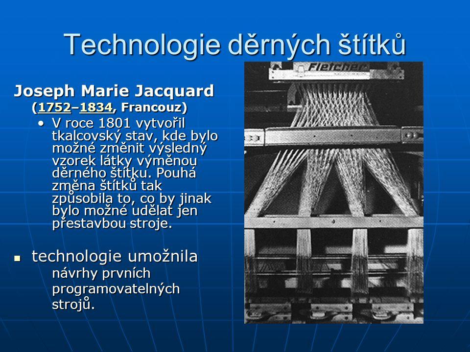Technologie děrných štítků Joseph Marie Jacquard (1752–1834, Francouz) 1752183417521834 V roce 1801 vytvořil tkalcovský stav, kde bylo možné změnit vý