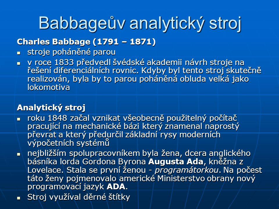 Babbageův analytický stroj Charles Babbage (1791 – 1871) stroje poháněné parou stroje poháněné parou v roce 1833 předvedl švédské akademii návrh stroj