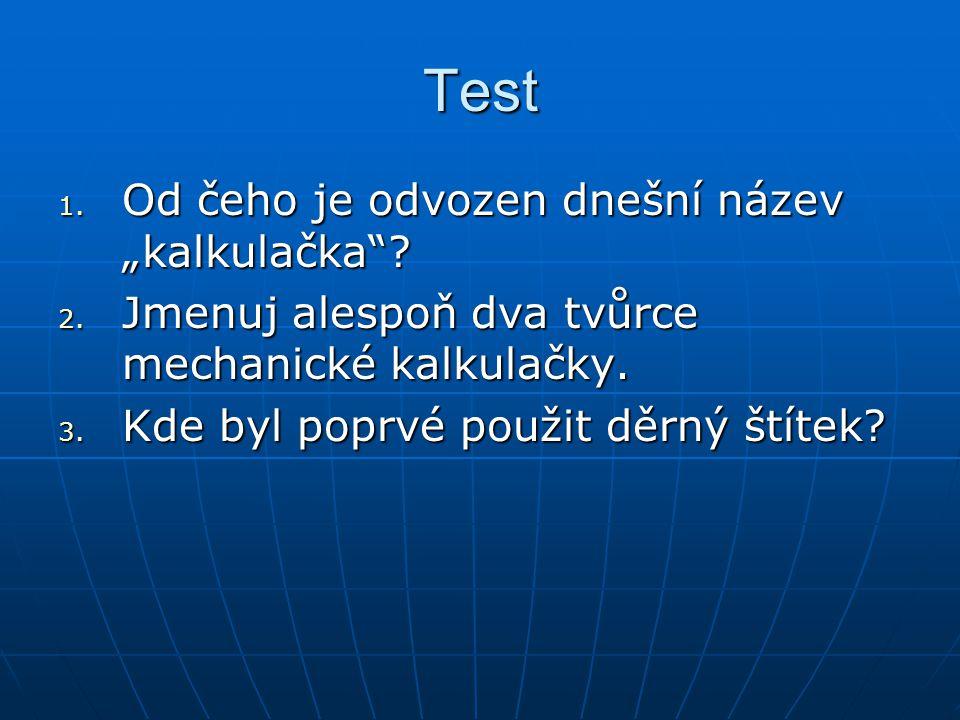 """Test 1. Od čeho je odvozen dnešní název """"kalkulačka""""? 2. Jmenuj alespoň dva tvůrce mechanické kalkulačky. 3. Kde byl poprvé použit děrný štítek?"""