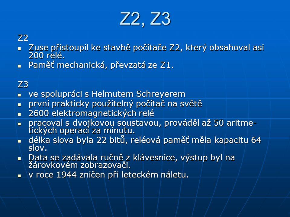 Z2, Z3 Z2 Zuse přistoupil ke stavbě počítače Z2, který obsahoval asi 200 relé. Zuse přistoupil ke stavbě počítače Z2, který obsahoval asi 200 relé. Pa