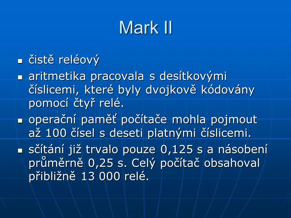 Mark II čistě reléový čistě reléový aritmetika pracovala s desítkovými číslicemi, které byly dvojkově kódovány pomocí čtyř relé. aritmetika pracovala