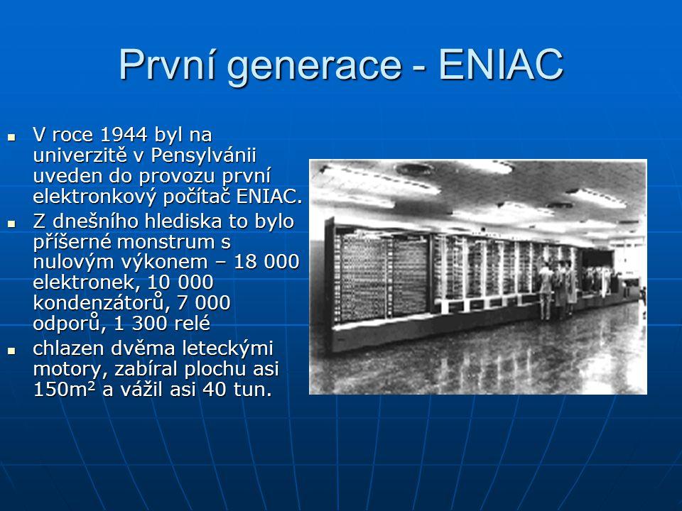 První generace - ENIAC V roce 1944 byl na univerzitě v Pensylvánii uveden do provozu první elektronkový počítač ENIAC. V roce 1944 byl na univerzitě v